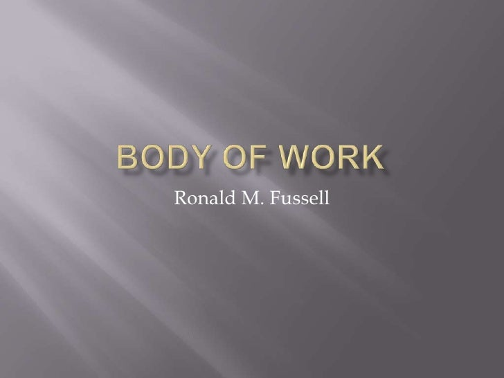 Body of Work<br />Ronald M. Fussell<br />