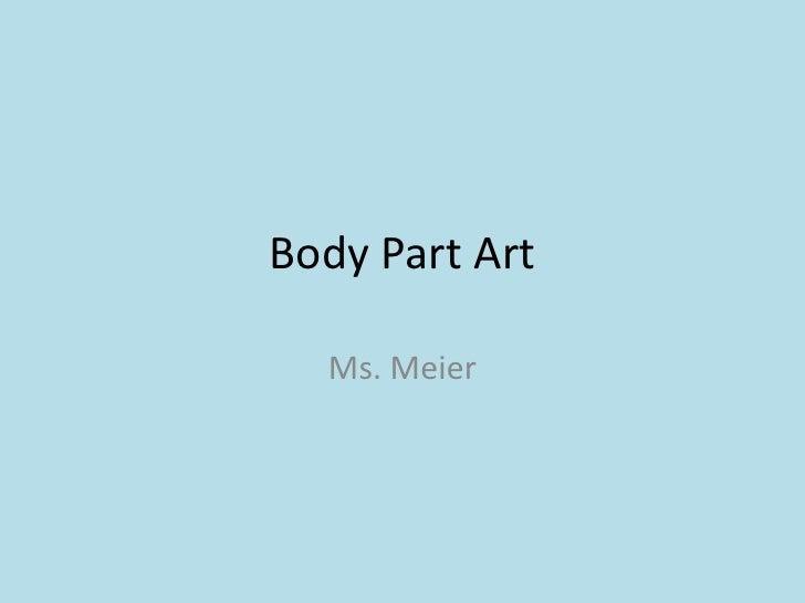 Body Part Art  Ms. Meier