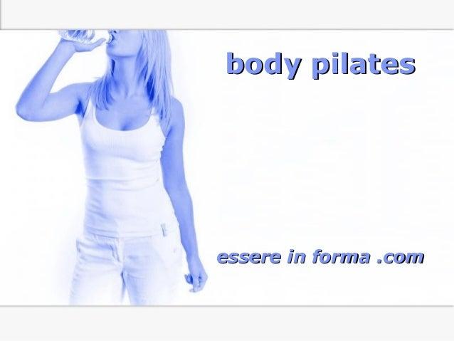 Page 1 body pilatesbody pilates essere in forma .comessere in forma .com