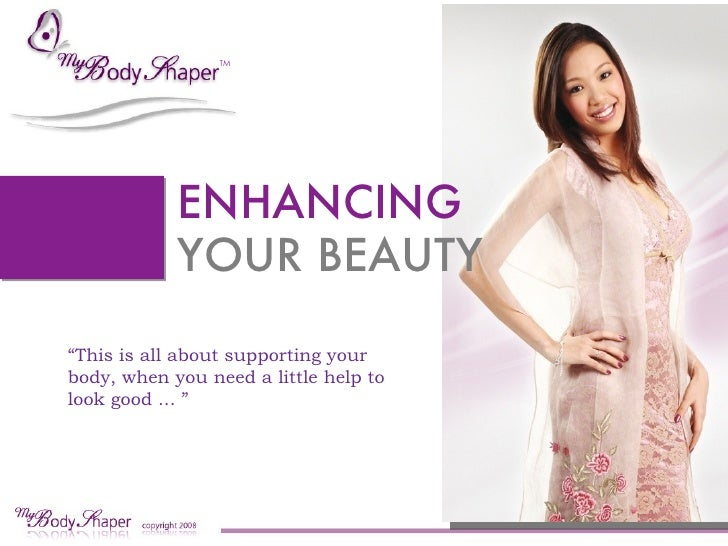 "TM                 ENHANCING             YOUR BEAUTY  ""This is all about supporting your body, when you need a little help..."