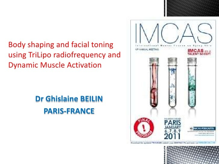 Body shaping and facial toning using TriLiporadiofrequency and Dynamic Muscle Activation<br />Dr Ghislaine BEILIN<br />PAR...