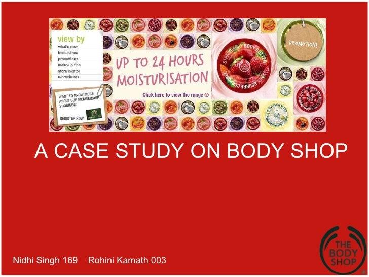 A CASE STUDY ON BODY SHOP  Nidhi Singh 169  Rohini Kamath 003