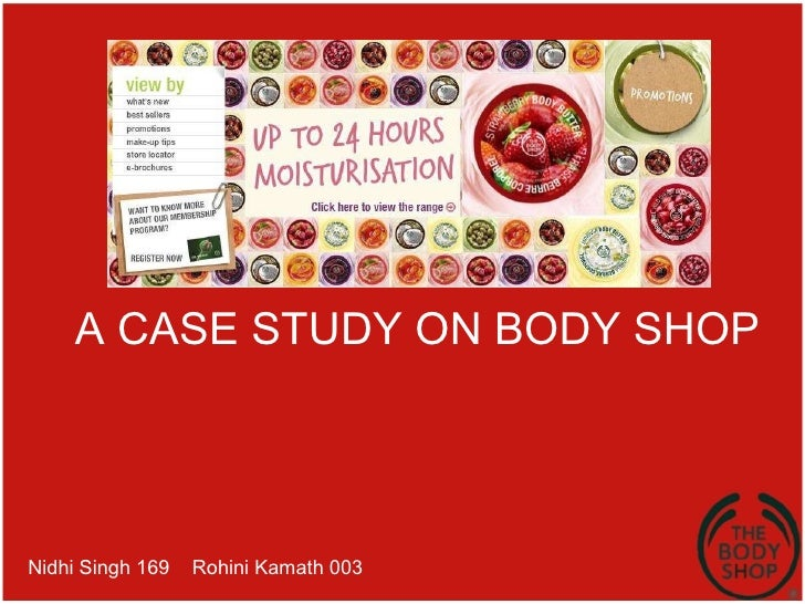 answers to the case study the body shop Case analysis - the body shop - free download as powerpoint presentation ( ppt), pdf file (pdf)  responding to needs informal way developing niche.