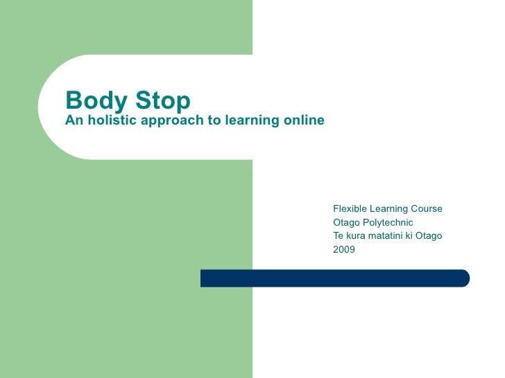 Body Stop An holistic approach to learning online                                               Flexible Learning Course  ...