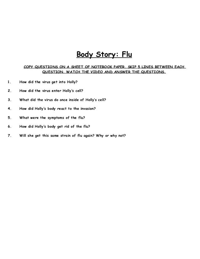 Body Story: FluCOPY QUESTIONS ON A SHEET OF NOTEBOOK PAPER. SKIP 5 LINES BETWEEN EACHQUESTION. WATCH THE VIDEO AND ANSWER ...