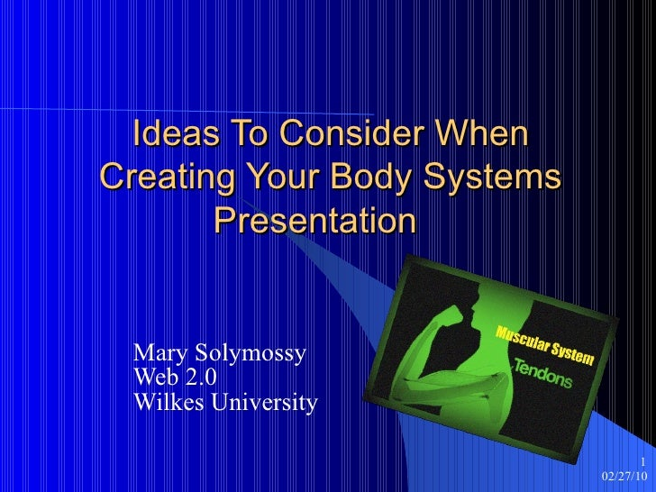 Ideas To Consider When Creating Your Body Systems Presentation  Mary Solymossy Web 2.0 Wilkes University