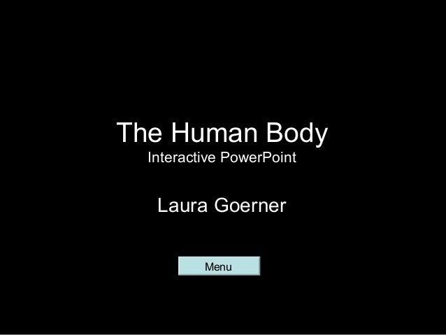 The Human BodyInteractive PowerPointLaura GoernerMenu