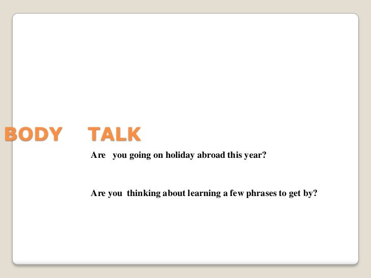BODY    TALK<br />Are   you going on holiday abroad this year?<br />Are you  thinking about learning a few phrases to get ...
