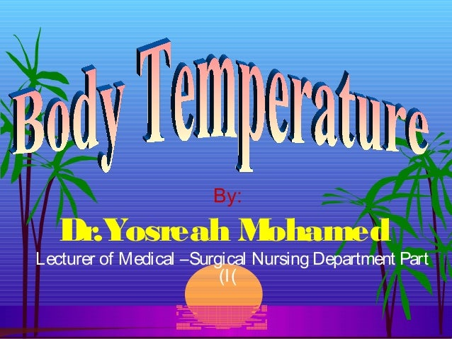 By: Dr.Yosreah Mohamed Lecturer of Medical –Surgical Nursing Department Part (I(
