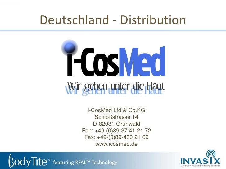 Deutschland - Distribution                    i-CosMed Ltd & Co.KG                   Schloßstrasse 14                  D-8...
