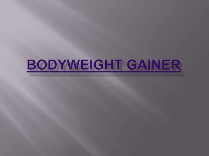 Bodyweight gainer.ppt