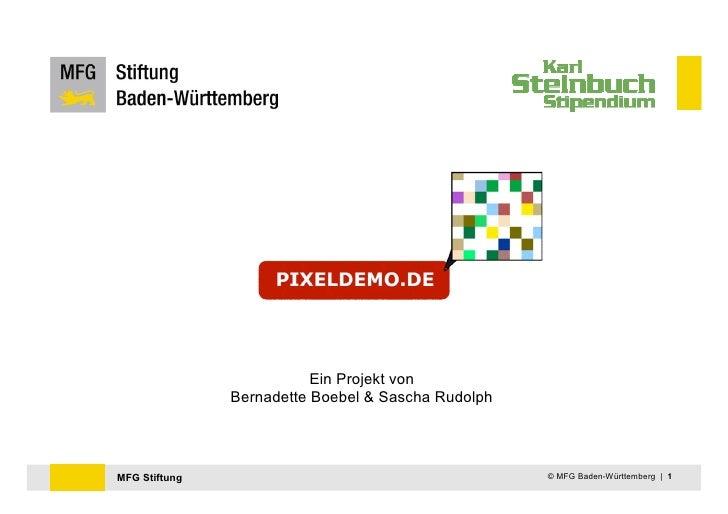 Ein Projekt von               Bernadette Boebel & Sascha RudolphMFG Stiftung                                        © MFG ...