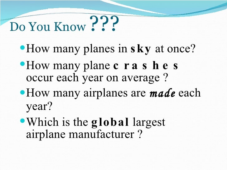 Do You Know  ??? <ul><li>How many planes in  sky  at once? </li></ul><ul><li>How many plane  crashes  occur each year on a...