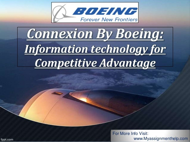Connexion By Boeing: Information technology for Competitive Advantage For More Info Visit: www.Myassignmenthelp.com