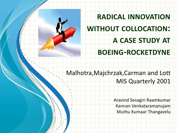 RADICAL INNOVATION      WITHOUT COLLOCATION:            A CASE STUDY AT        BOEING-ROCKETDYNEMalhotra,Majchrzak,Carman ...