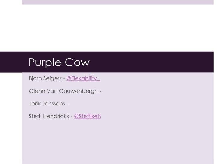 Purple Cow<br />Bjorn Seigers - @Flexability_<br />Glenn Van Cauwenbergh - <br />Jorik Janssens - <br />Steffi Hendrickx -...