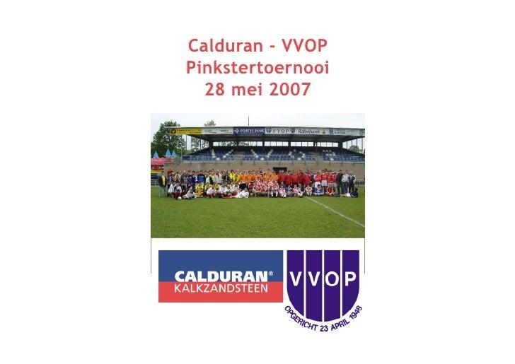 Calduran - VVOP Pinkstertoernooi   28 mei 2007