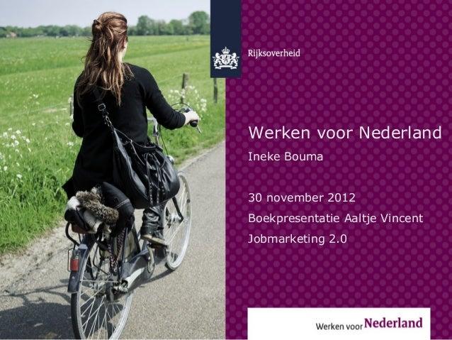 Werken voor NederlandIneke Bouma30 november 2012Boekpresentatie Aaltje VincentJobmarketing 2.0