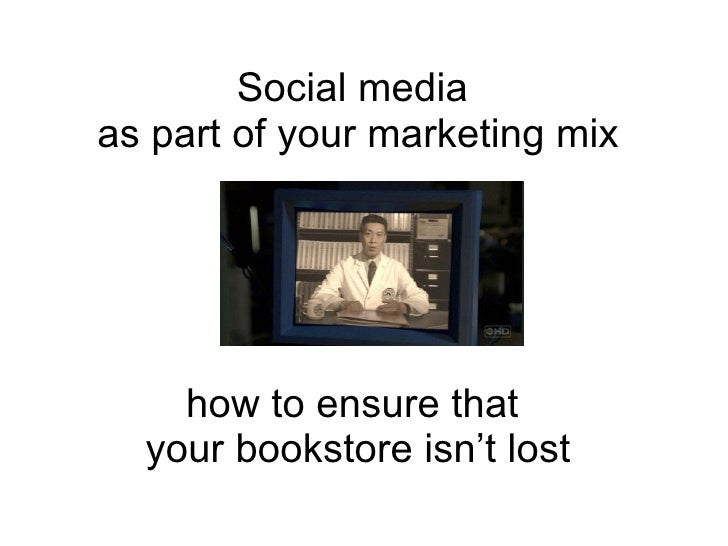 Social media  as part of your marketing mix how to ensure that  your bookstore isn't lost
