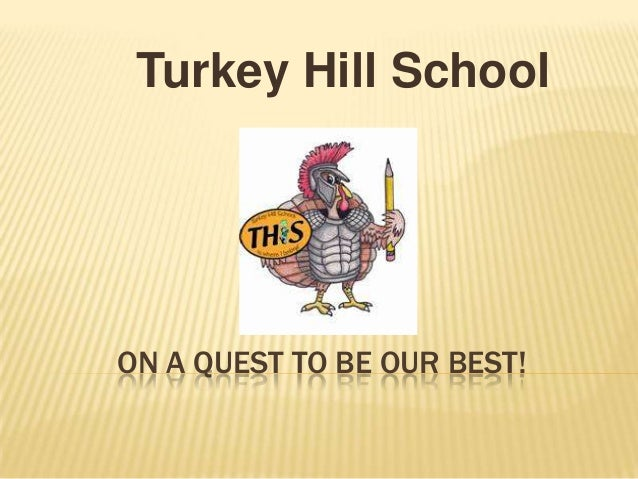 ON A QUEST TO BE OUR BEST! Turkey Hill School