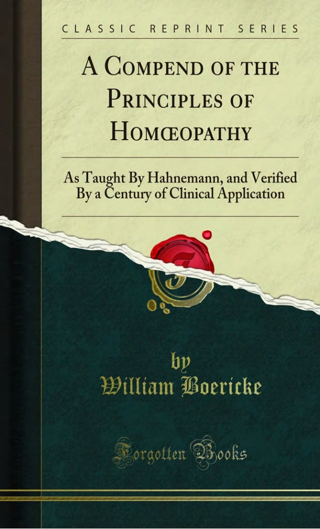 A COMPEND OF THE Principlesof Homoeopattiy AS TAUGHT BY HAHNEMANN, AND VKRIFIED BY A CENTURY OF CLINICAL APPLICATION, WIVL...