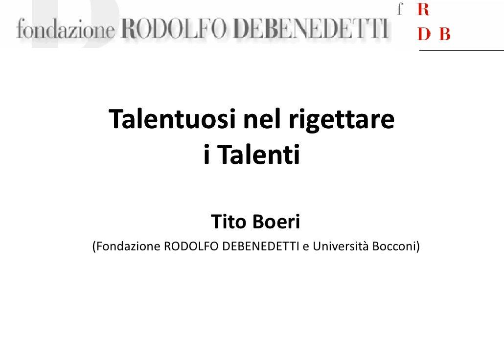 Talentuosi nel rigettare          i Talenti                     Tito Boeri (Fondazione RODOLFO DEBENEDETTI e Università Bo...