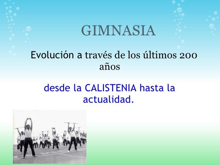 Evolución a  través de los últimos 200 años  desde laCALISTENIA hasta la actualidad.    GIMNASIA
