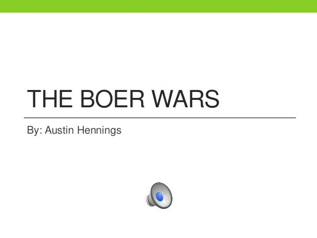 THE BOER WARS By: Austin Hennings