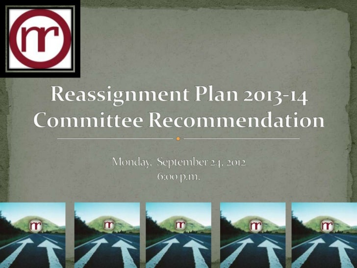 Reassignment Plan 2013-14 Committee Recommendation
