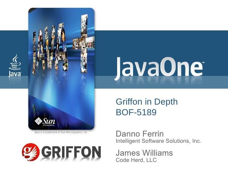 Griffon in Depth BOF-5189 Danno Ferrin Intelligent Software Solutions, Inc. James Williams Code Herd, LLC Speaker logo cen...