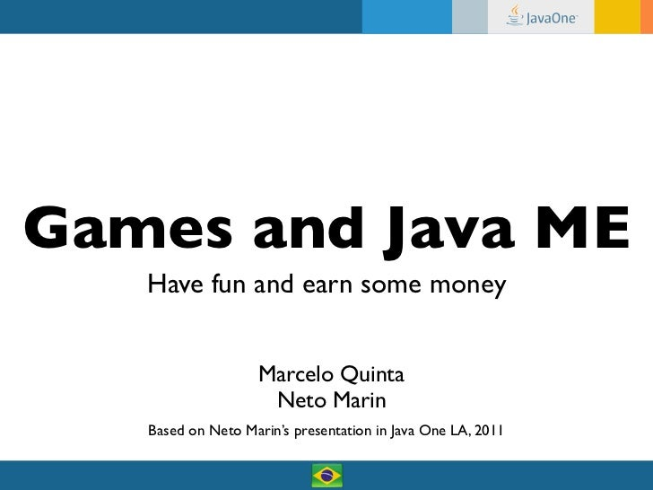 Games and Java ME   Have fun and earn some money                    Marcelo Quinta                     Neto Marin   Based ...