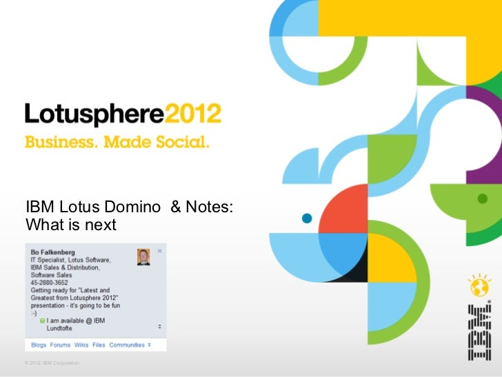 IBM Lotus Domino & Notes:What is next© 2012 IBM Corporation