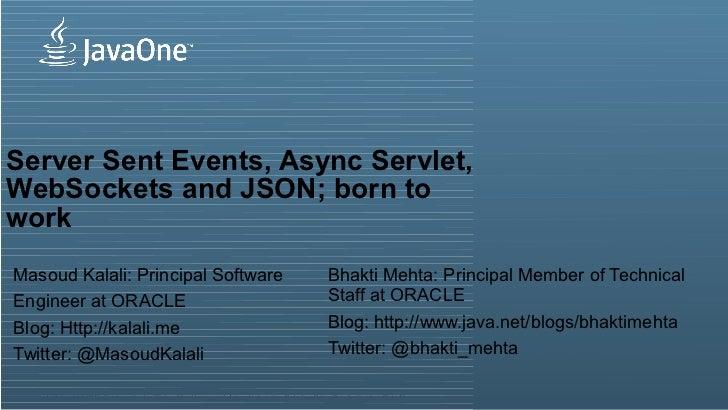 Server Sent Events, Async Servlet,WebSockets and JSON; born toworkMasoud Kalali: Principal Software                       ...