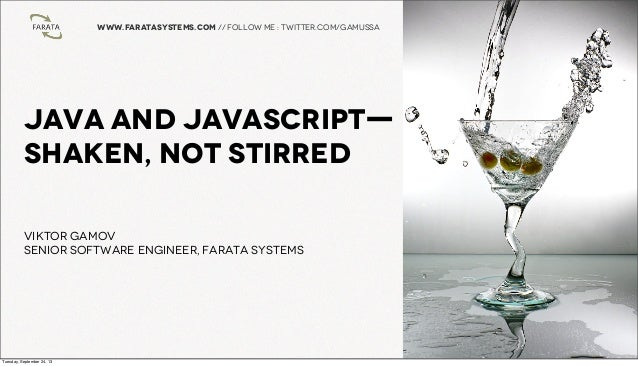 www.faratasystems.com // follow me : twitter.com/gamussa Java and JavaScripT— Shaken, Not Stirred Viktor Gamov Senior Soft...