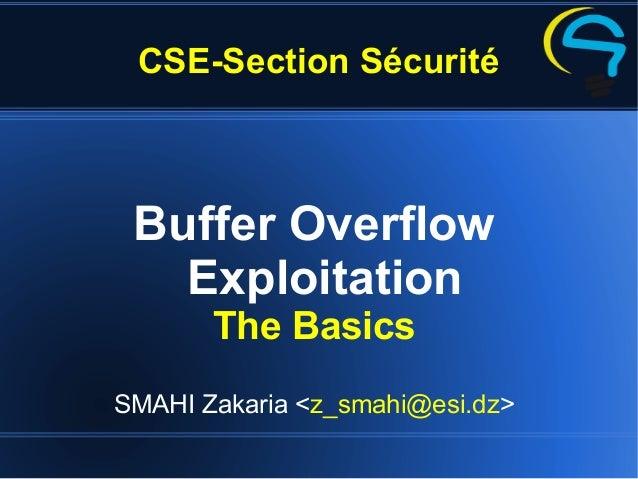 CSE-Section Sécurité Buffer Overflow Exploitation The Basics SMAHI Zakaria <z_smahi@esi.dz>