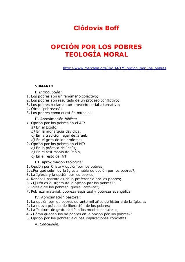 Clódovis Boff OPCIÓN POR LOS POBRES TEOLOGÍA MORAL http://www.mercaba.org/DicTM/TM_opcion_por_los_pobres SUMARIO I. Introd...