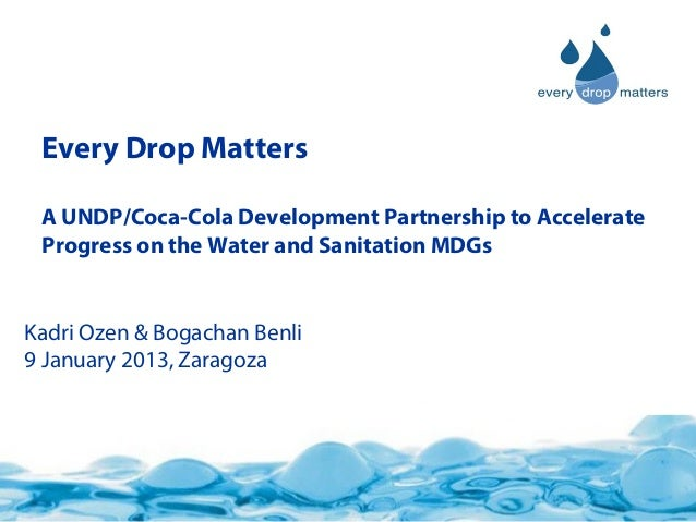 Every Drop Matters A UNDP/Coca-Cola Development Partnership to Accelerate Progress on the Water and Sanitation MDGsKadri O...