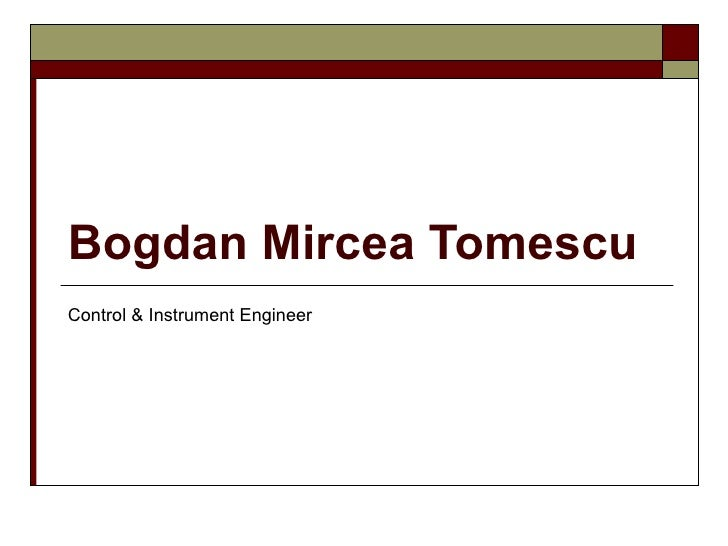 Bogdan Mircea Tomescu Control & Instrument Engineer