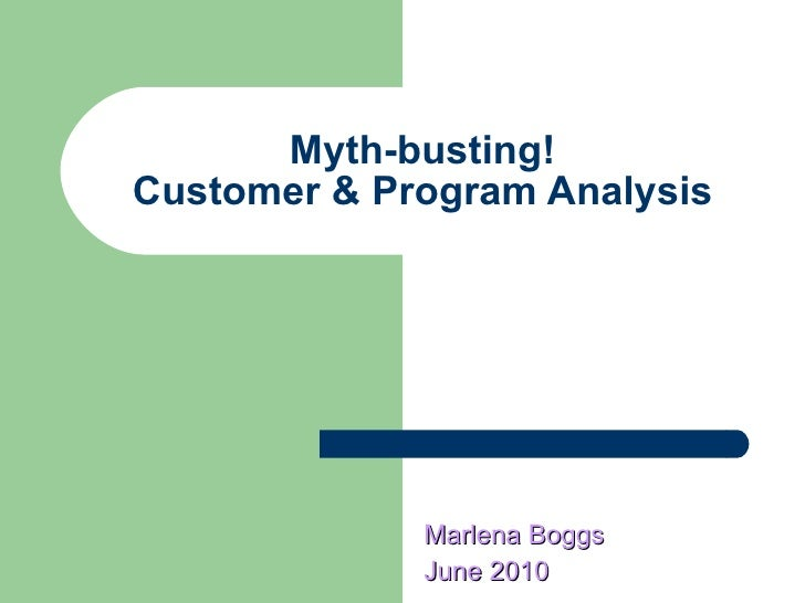 Myth-busting!  Customer & Program Analysis   Marlena Boggs June 2010