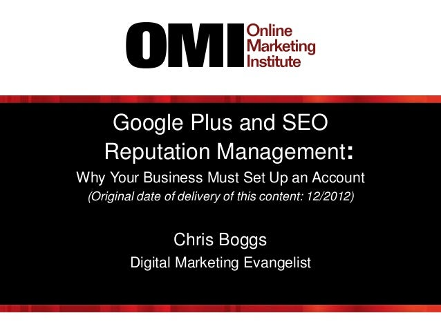 Google Plus and SEO Reputation Management: Why Your Business Must Set Up an Account (Original date of delivery of this con...