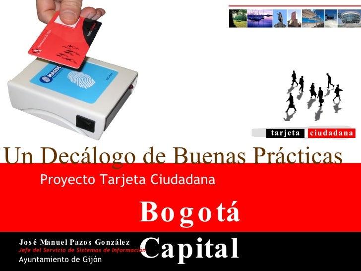 Bogotá Capital Proyecto Tarjeta Ciudadana Un Decálogo de Buenas Prácticas Jefe del Servicio de Sistemas de Información Jos...