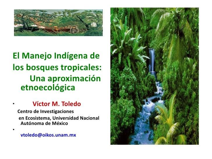 <ul><li>El ManejoIndígenade </li></ul><ul><li>los bosques tropicales:  </li></ul><ul><li>Una aproximación etnoecológica ...