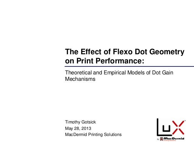 The Effect of Flexo Dot Geometryon Print Performance:Theoretical and Empirical Models of Dot GainMechanismsTimothy Gotsick...