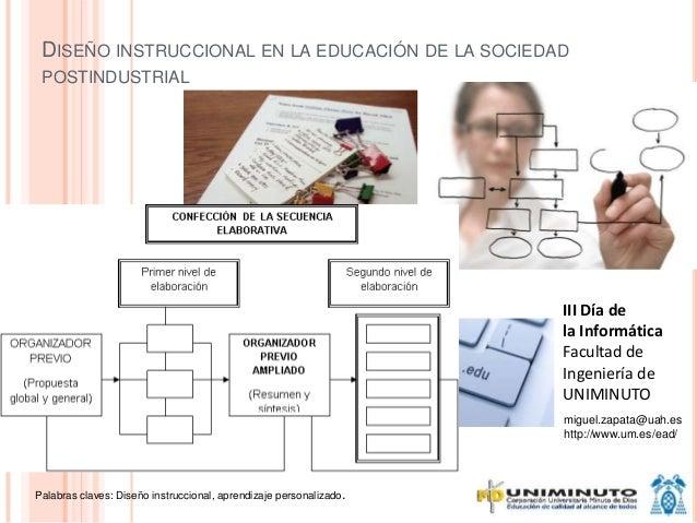 DISEÑO INSTRUCCIONAL EN LA EDUCACIÓN DE LA SOCIEDAD POSTINDUSTRIAL Palabras claves: Diseño instruccional, aprendizaje pers...