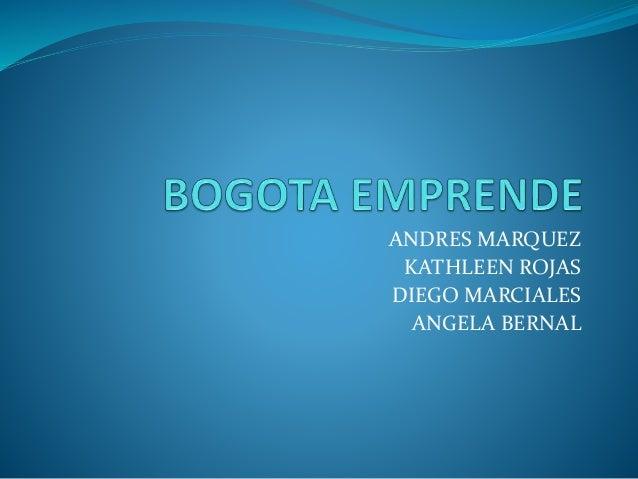 ANDRES MARQUEZ KATHLEEN ROJAS DIEGO MARCIALES ANGELA BERNAL