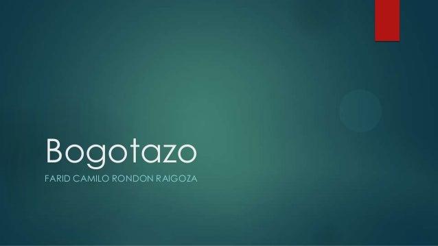 Bogotazo FARID CAMILO RONDON RAIGOZA
