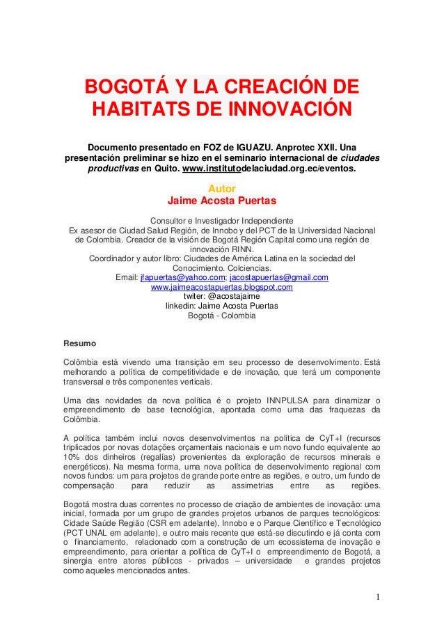 BOGOTÁ Y LA CREACIÓN DE      HABITATS DE INNOVACIÓN     Documento presentado en FOZ de IGUAZU. Anprotec XXII. Unapresentac...