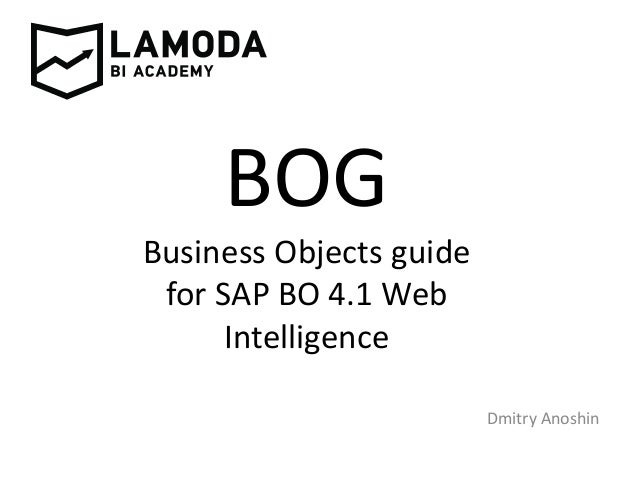 BOG Business Objects guide for SAP BO 4.1 Web Intelligence Dmitry Anoshin