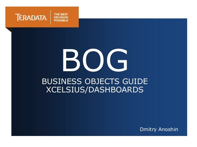Dmitry Anoshin BOGBUSINESS OBJECTS GUIDE XCELSIUS/DASHBOARDS