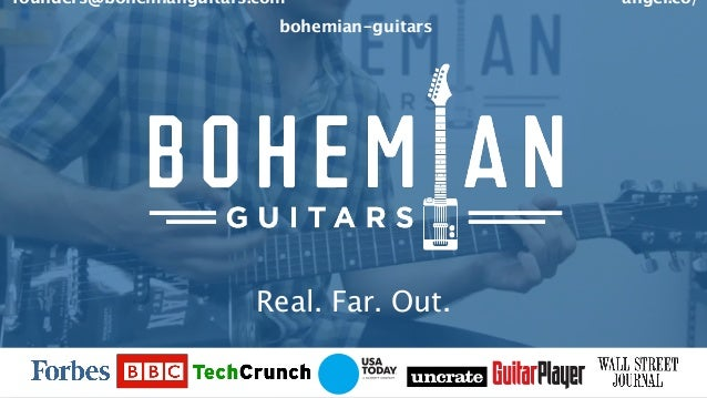 VISION &  DISCOVERY founders@bohemianguitars.com    angel.co/ bohemian-guitars Real. Far. Out.